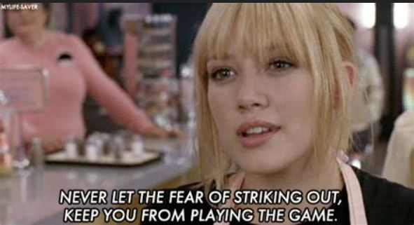 Never Let the Fear of Striking out Keep you from Playing the Game quote by Hilary Duff